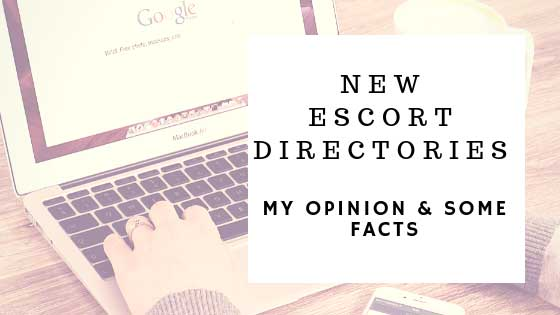 New Escort Directories – My opinion + some facts